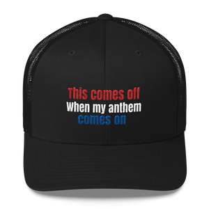 This Comes Off When My Anthem Comes On Trucker Cap