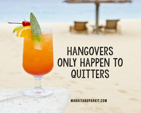 """Hangovers Only Happen to Quitters"""