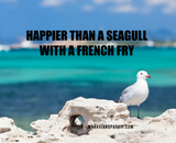 """Happier Than a Seagull With a French Fry"
