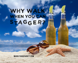 """Why Walk When You Can Stagger?"""