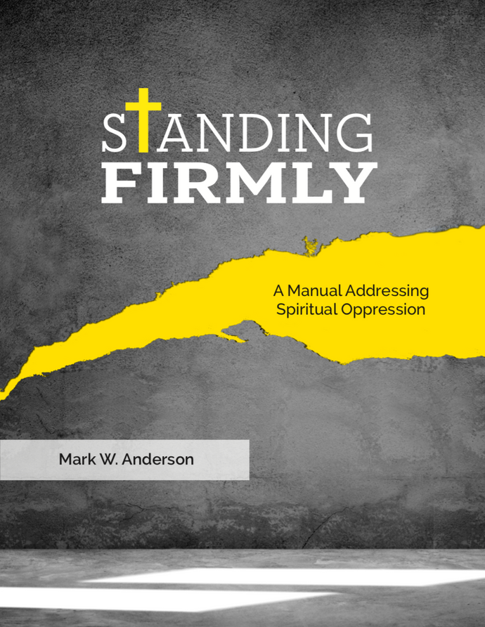 Standing Firmly: A Manual addressing Spiritual Oppression (PDF) - Updated Version