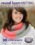 Round Loom Knitting in 10 Easy Lessons : With 30 Stylish Projects to Make by Nic-Nonfiction-Palm Beach Bookery