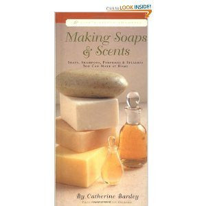 Making Soaps & Scents Soaps, Shampoos, Perfumes & Splashes You Can Make At Home (1999 publication)-Book-Palm Beach Bookery