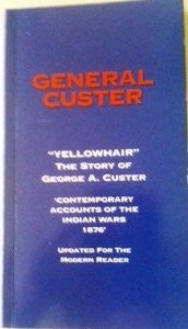 "General Custer ""Yellowhair"" the Story of George A. Custer Contemporary Accounts of the Indian Wars 1876-Book-Palm Beach Bookery"