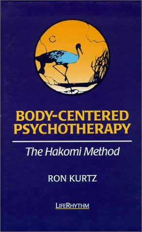 Body-Centered Psychotherapy: The Hakomi Method : The Integrated Use of Mindfulness, Nonviolence and the Body-Book-Palm Beach Bookery