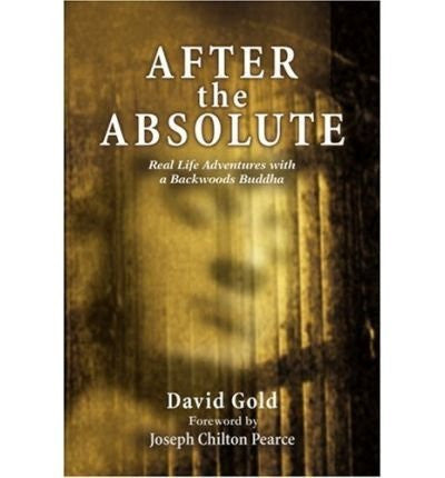 AFTER THE ABSOLUTE: REAL LIFE ADVENTURES WITH A BACKWOODS BUDDHA] - By: David Gold-Books-Palm Beach Bookery