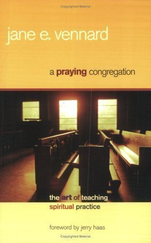 A Praying Congregation: The Art of Teaching Spiritual Practice - By:, Jane E. Vennard-Books-Palm Beach Bookery