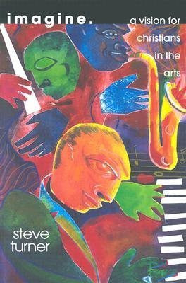 Steve Turner - [(Imagine: A Vision for Christians in the Arts )] [Author: Steve Turner] [May-2001]-Books-Palm Beach Bookery
