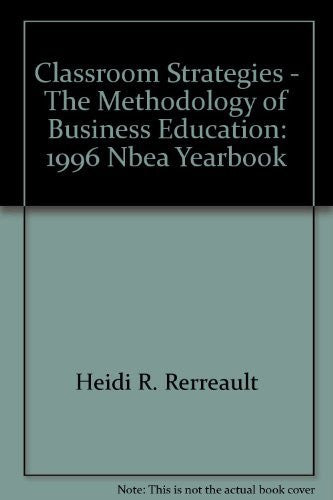 Classroom Strategies - The Methodology of Business Education: 1996 Nbea Yearbook (National Business-Book-Palm Beach Bookery