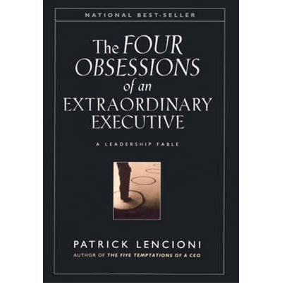 Patrick M Lencion - [ THE FOUR OBSESSIONS OF AN EXTRAORDINARY EXECUTIVE: THE FOUR DISCIPLINES AT THE HEART OF MAKING ANY ORGANIZATION WORLD CLASS ] By Lencioni, Patrick M ( Author) 2000 [ Hardcover ] - Palm Beach Bookery