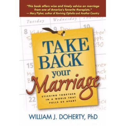 [Take Back Your Marriage: Sticking Together in a World That Pulls Us Apart] (By: W. J. Doherty) [published: June, 2003]-Book-Palm Beach Bookery