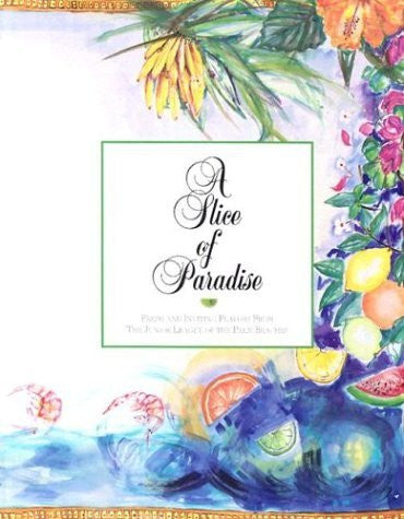 A Slice of Paradise: Fresh and Inviting Flavors from the Junior League of the Palm Beaches-Books-Palm Beach Bookery
