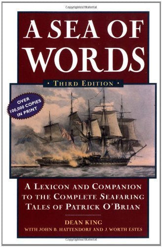 A Sea of Words: A Lexicon and Companion to the Complete Seafaring Tales of Patrick O'Brian - By: Dean King-Books-Palm Beach Bookery