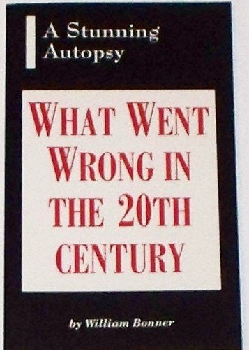 What Went Wrong in the 20th Century: A Stunning Autopsy-Books-Palm Beach Bookery