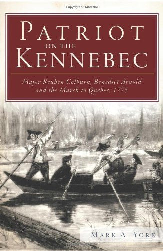 Patriot on the Kennebec:: Major Reuben Colburn, Benedict Arnold and the March to Quebec, 1775-Book-Palm Beach Bookery