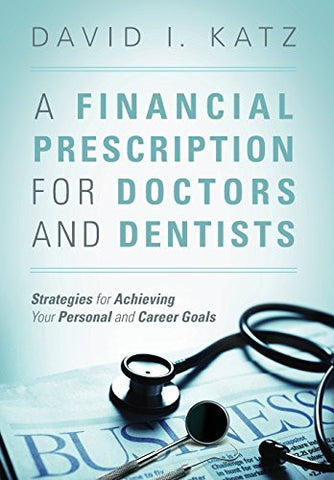 A Financial Prescription for Doctors and Dentists: Strategies for Achieving Your Personal and Career Goals-Book-Palm Beach Bookery