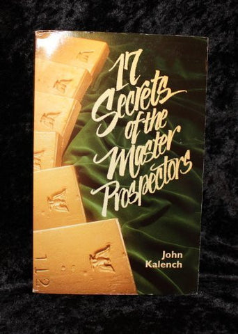 17 Secrets of the Master Prospectors - By: John Kalench-Books-Palm Beach Bookery