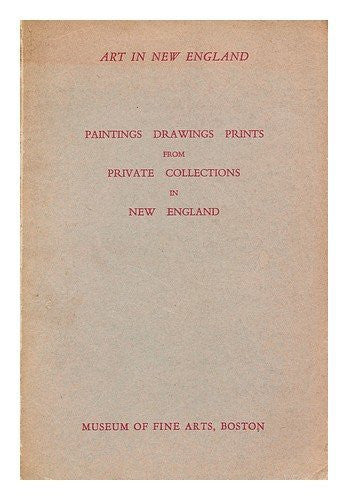 Art in New England : paintings, drawings, prints, from private collections in New England : Museum of Fine Arts, Boston, June 9 to September 10, 1939.[ Paintings, drawings, prints from private collections in New England ]-Book-Palm Beach Bookery