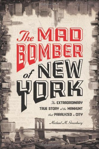 The Mad Bomber of New York: The Extraordinary True Story of the Manhunt That Paralyzed a City-Book-Palm Beach Bookery
