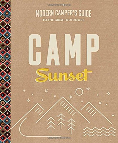 Camp Sunset: A Modern Camper's Guide to the Great Outdoors by Editors of Sunset Magazine (2016-05-24)-Book-Palm Beach Bookery
