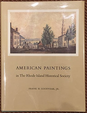 American Paintings in the Rhode Island Historical Society - By: Frank H. Goodyear, Jr.-Books-Palm Beach Bookery