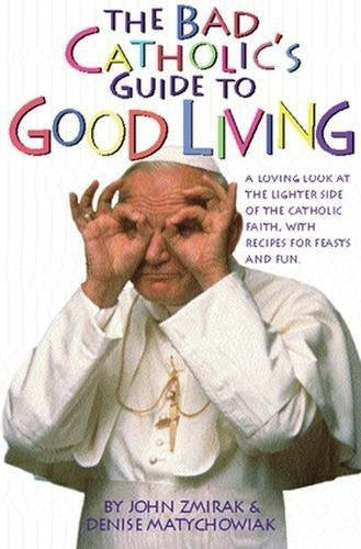 The Bad Catholic's Guide to Good Living: A Loving Look at the Lighter Side of Catholic Faith, with Recipes for Feasts and Fun-Book-Palm Beach Bookery