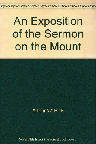 An Exposition of the Sermon on the Mount - By: Arthur W. Pink-Books-Palm Beach Bookery