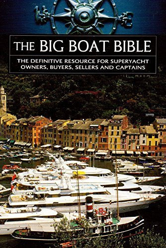 The Big Boat Bible - The Definitive Resource For Superyacht Owners, Buyers, Sellers and Captains-Book-Palm Beach Bookery
