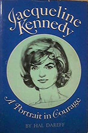 Jacqueline Kennedy - A Portrait In Courage  By: Hal Dareff-Books-Palm Beach Bookery
