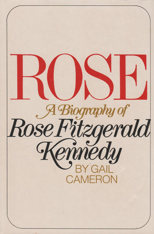 Rose - A Biography of Rose Fitzgerald Kennedy By: Gail Cameron-Book-Palm Beach Bookery