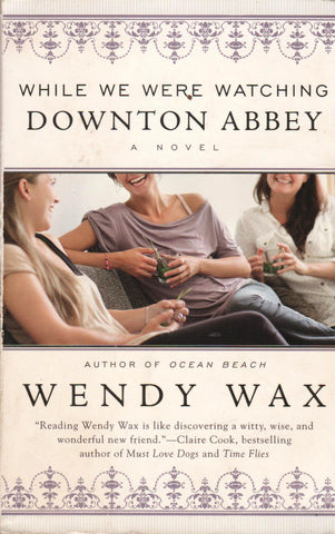 WHILE WE WERE WATCHING DOWNTON ABBEY By Wendy Wax-Books-Palm Beach Bookery