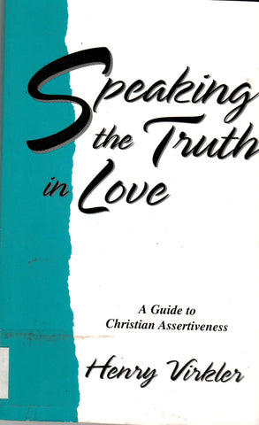 Speaking the Truth in Love, A Guide to Christian Assertiveness By Henry Virkler-Book-Palm Beach Bookery