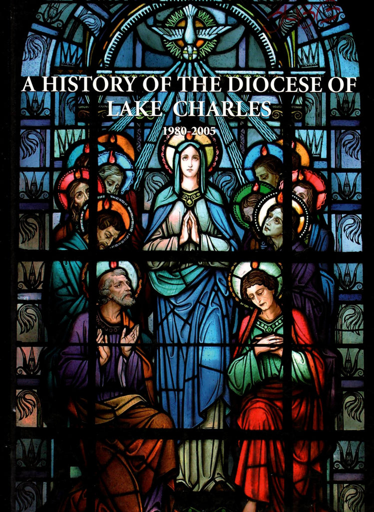 A History Of The Diocese of Lake Charles 1980-2005 - By:The Most Reverend Edward K. Braxton-Books-Palm Beach Bookery