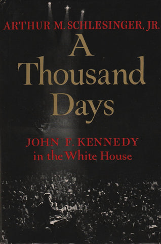A Thousand Days - John F. Kennedy In The White House - By: Arthur Schlesinger-Books-Palm Beach Bookery