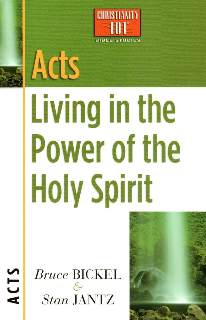 Acts: Living in the Power of the Holy Spirit (Christianity 101) - By: Bruce Bickle , Stan Jantz-Books-Palm Beach Bookery