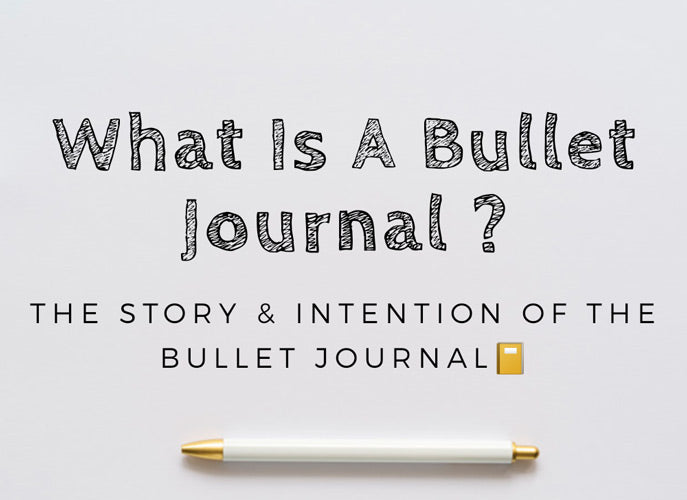 What is a bullet journal - The Story & Intention of The Bullet Journal