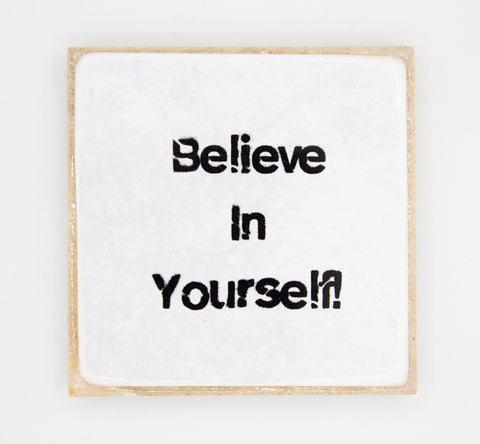 """Believe in Yourself "" Coaster"