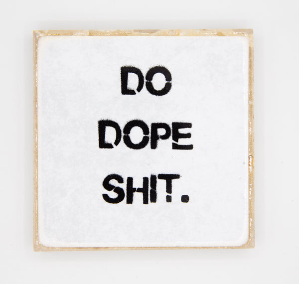 """Do Dope Shit"" Coaster"