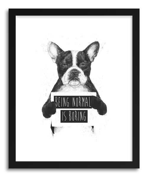 Fine art print Being Normal Is Boring by artist Balazs Solti