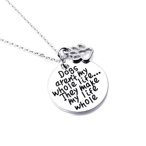 Dogs aren't my whole life... They make my life whole Pendant