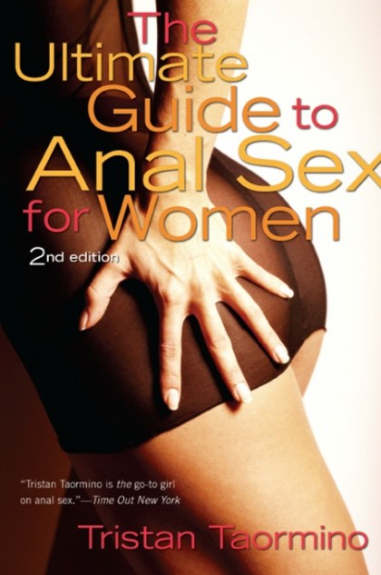 The Ultimate Guide to Anal Sex for Women by Tristan Taormino