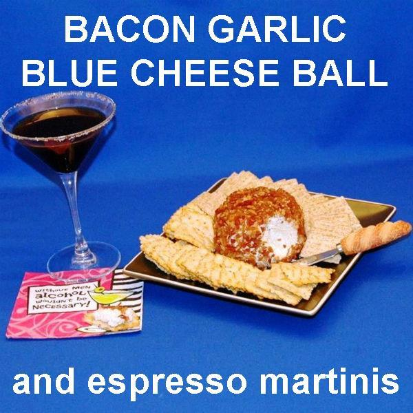Bacon Garlic Blue Cheese Ball, served with espresso martinis Valentines