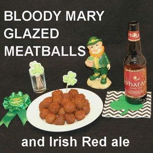 St. Pat's Bloody Mary Spiced Ketchup Glazed Meatballs and O'Hara's Irish Red ale StP