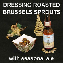 Load image into Gallery viewer, Roasted Brussels Sprouts with Bombay Vinaigrette Appetizer, served with seasonal ale Christmas