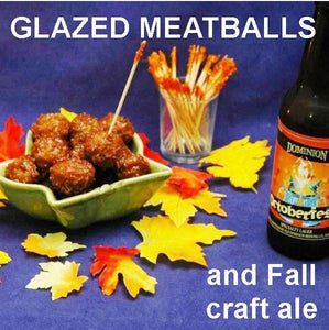 Queen of Sheba Spicy Ketchup Glazed Meatballs with Octoberfest ale Fall