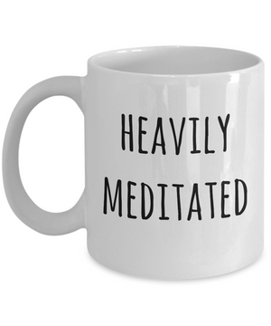 """Heavily Meditated"" Mug"