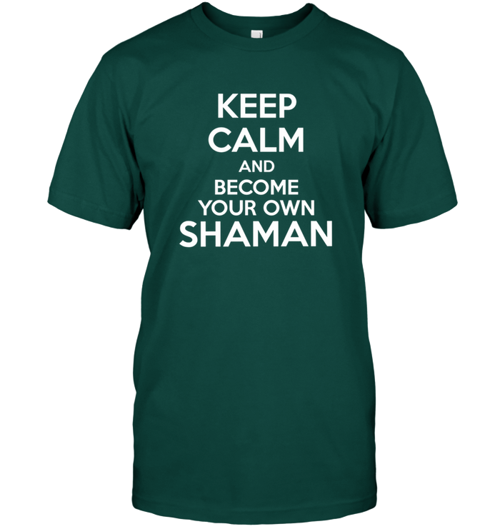 'Keep Calm and Become Your Own Shaman' Tees by Holly Lindin