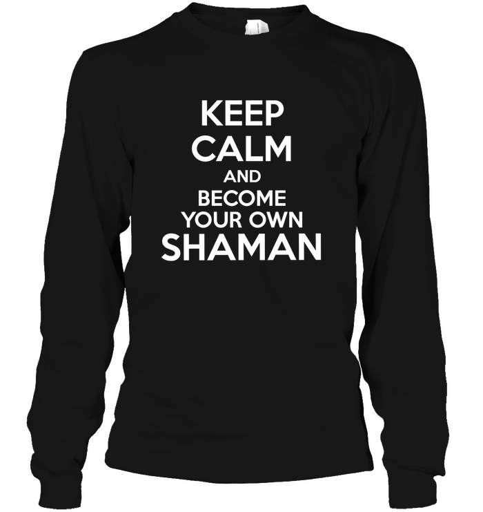 'Keep Calm and Become Your Own Shaman' Hoodies and Long Sleeves by Holly Lindin