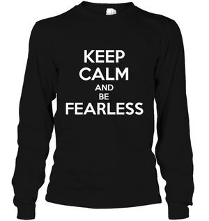 Keep Calm and Be Fearless Hoodies and Long Sleeves by Holly Lindin