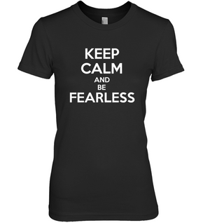 Keep Calm and Be Fearless Tees by Holly Lindin